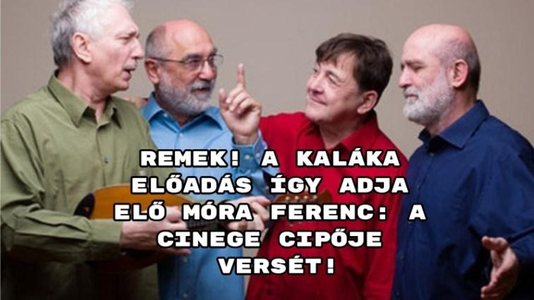 Remek! A Kaláka előadás így adja elő Móra Ferenc: A cinege cipője versét!