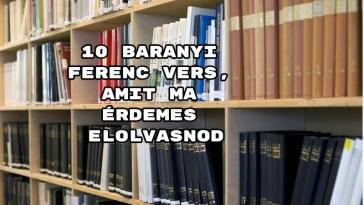 10 Baranyi Ferenc vers, amit ma érdemes elolvasnod