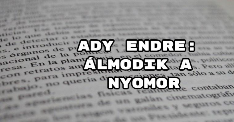 Jöjjön Ady Endre: Álmodik a nyomor verse.