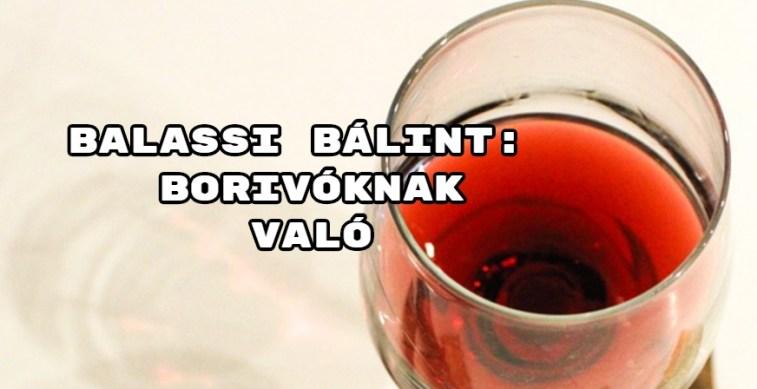 Jöjjön Balassi Bálint: Borivóknak való verse.