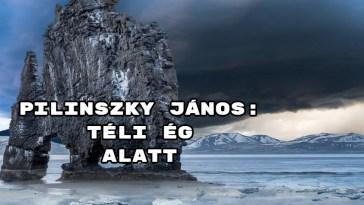 Jöjjön Pilinszky János: Téli ég alatt verse.