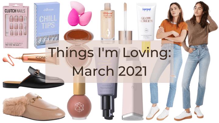 Things I'm Loving: March 2021