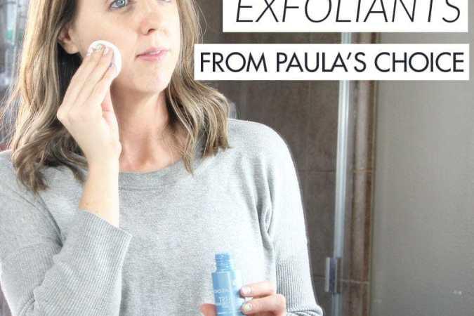 How I'm Using AHA & BHA Exfoliants from Paula's Choice