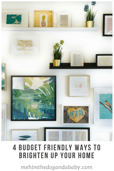 4 Budget Friendly Ways To Brighten Up Your Home