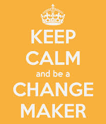 CHANGEMAKERS! Change yourself, change the world…. And make it an adventure.