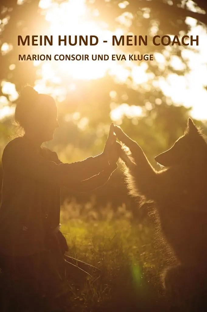 """Mehr Spaß, Entspannung und Freude mit Hund: Hol Dir das Buch """"Mein Hund - Mein Coach"""" Auf das Bild klicken und Du wirst zum Shop weitergeleitet."""