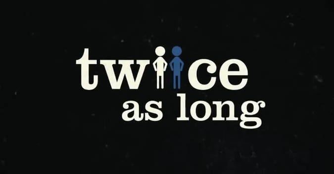 """Twice as long"""