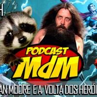 Podcast MdM #367: Guaxinins, Alan Moore e o Rebirth da DC!