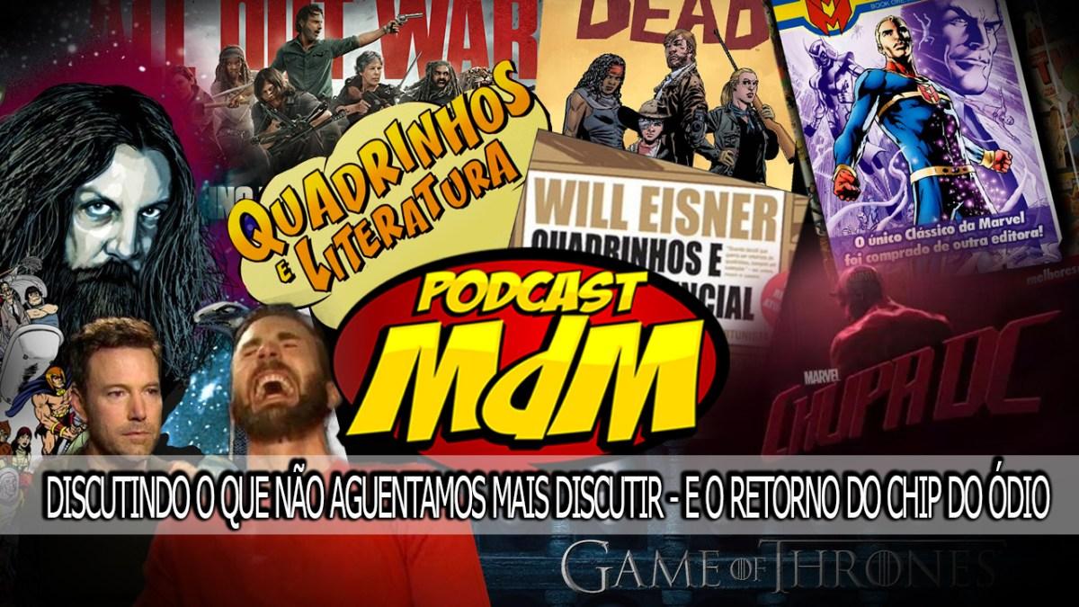 Podcast MdM #448  Discutindo coisas que não aguentamos mais discutir e o Retorno do CHIP DO ÓDIO