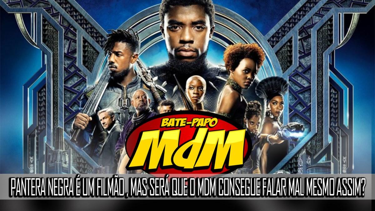 Bate-Papo MdM: Pantera Negra é um filmão (mas será que o MdM consegue falar mal mesmo assim?)