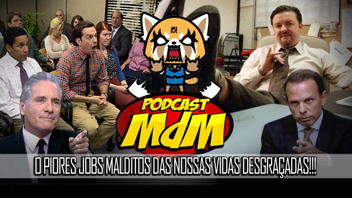 Podcast Mdm #471: Os piores jobs malditos de nossas vidas desgraçadas!!!