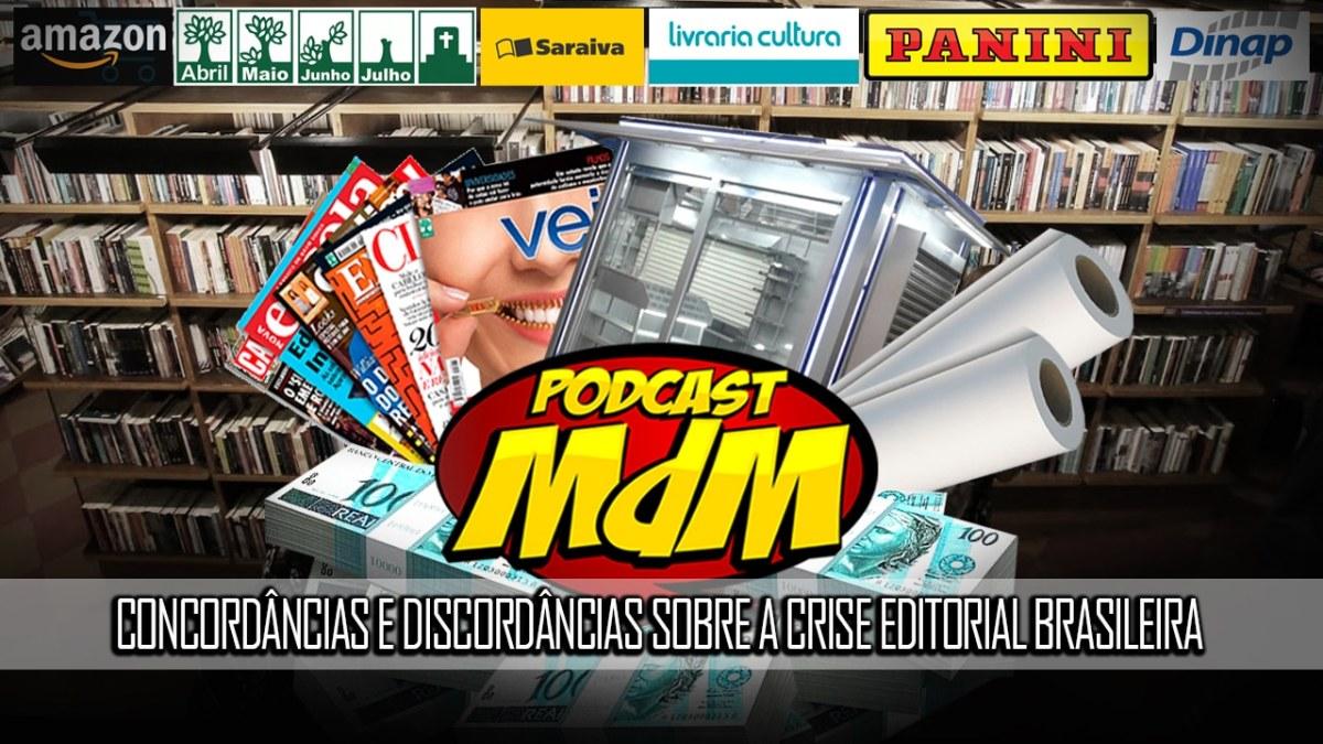 Podcast MdM #479: Concordâncias e discordâncias sobre a crise do mercado editorial brasileiro