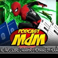 Podcast MdM #528: Saiu PORRADA no papo sobre o Homem-Aranha + MdManas em Horário Comercial em SETE HORAS de podcast!