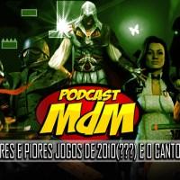 Podcast Mdm #541: Os Melhores e Piores Jogos de 2010 (???) e o CANTO DO CISNE!