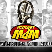 Podcast MdM #546: Papos aleatórios durante a leitura de comentários
