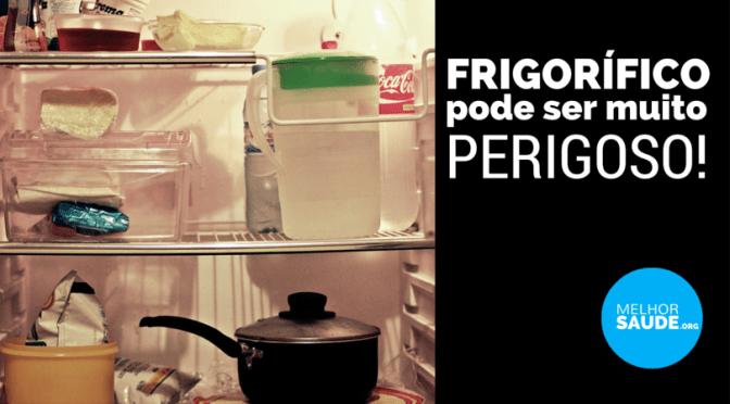 FRIGORÍFICO perigoso melhorsaude.org melhor blog de saúde
