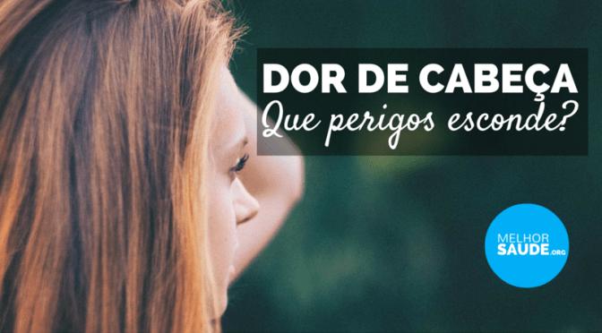 DOR DE CABEÇA que perigos esconde melhorsaude.org