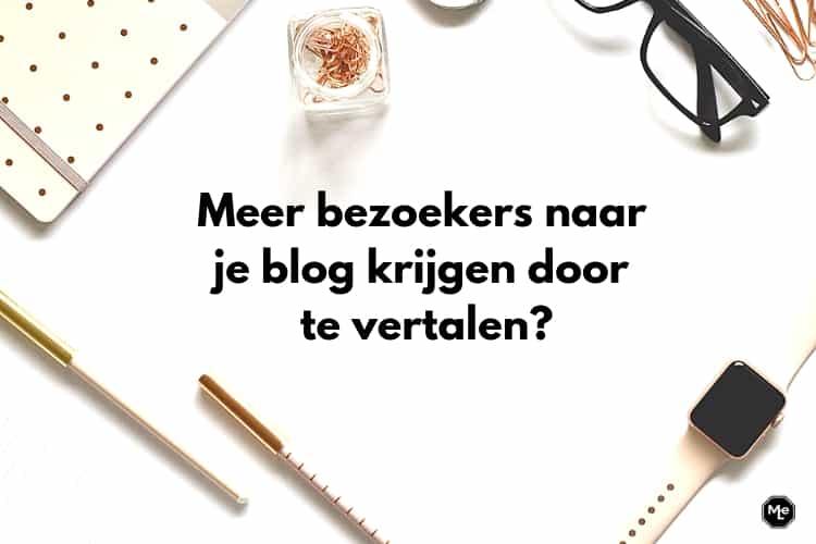 meer bezoekers naar je blog krijgen door te vertalen?