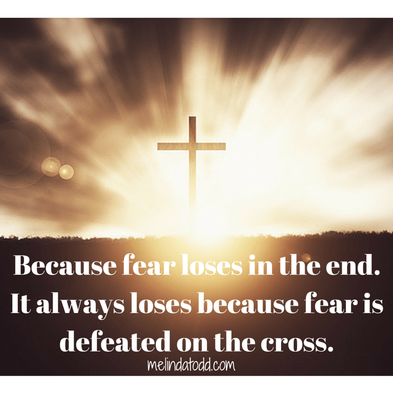 Because Fear loses by Melinda Todd