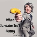 When Sarcasm Isn't Funny