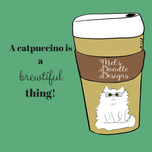 A Catpuccino Is A Beautiful Thing by Mel's Doodle Designs