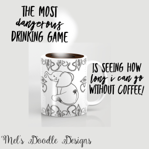A Dangerous Drinking Game Is Me Going Without Coffee and Elephant Coffee Mug by Mel's Doodle Designs