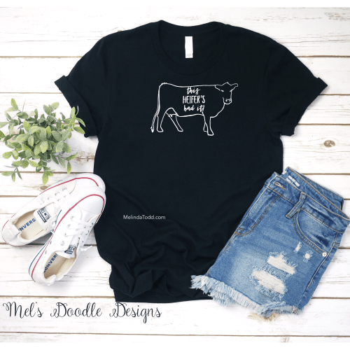 This Heifer's Had It Graphic T-Shirt by Mel's Doodle Designs