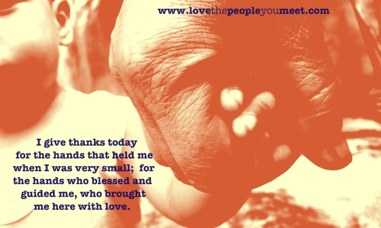I give thanks today for the hands that held me when I was very small. For the hands who blessed and guided me, who brought me here with love. © 2016 Melinda Irvine #lovethepeopleyoumeet