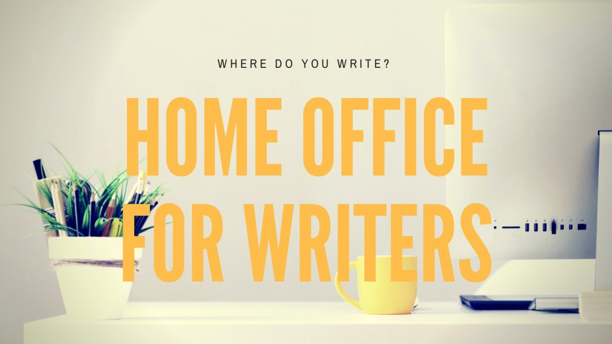 Where Do You Write? Why writers need a dedicated home office