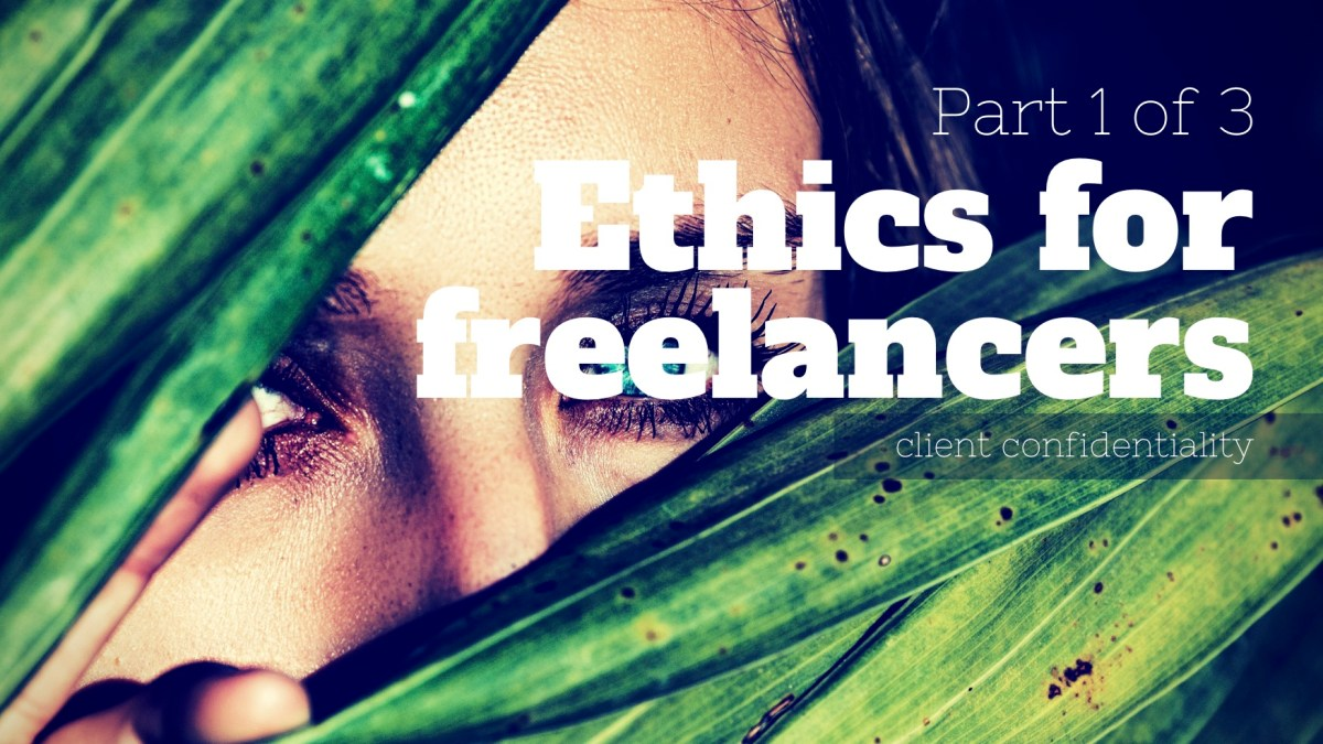 Ethics for Freelance Writers (Part 1 of 3) -- Client Confidentiality