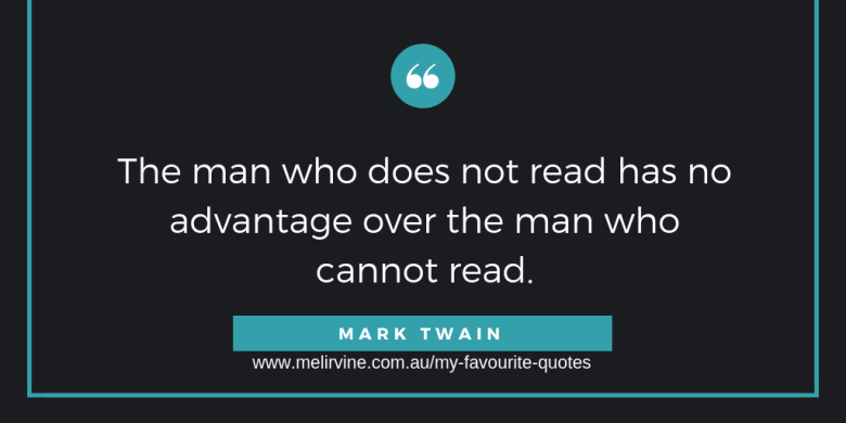 The man who does not read has no advantage over the man who cannot read.