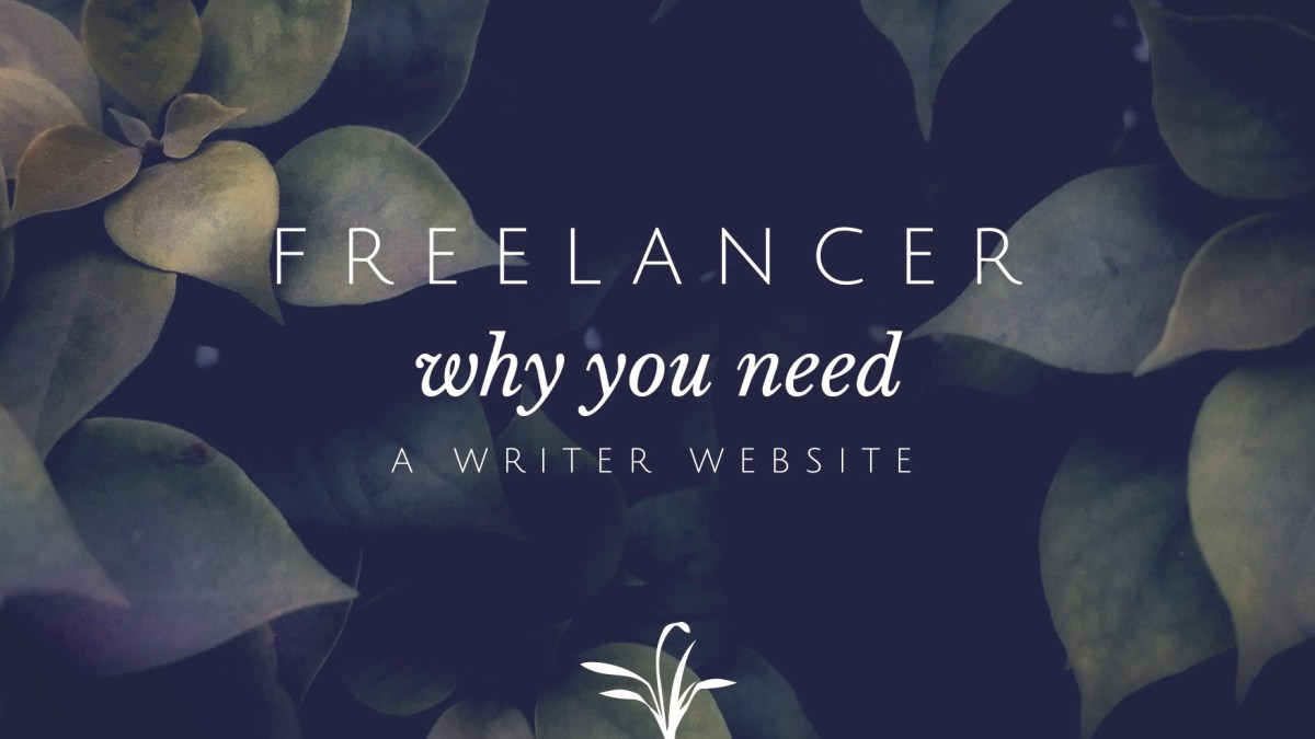 Freelancing: why you need a writer website