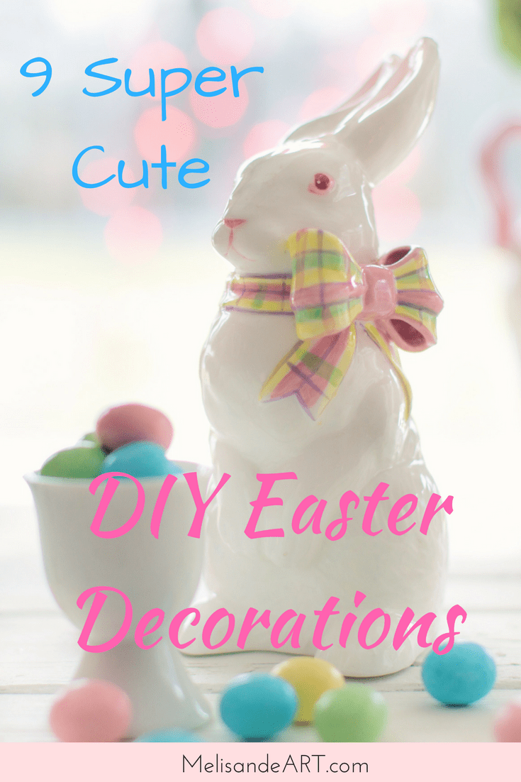 9 Pretty and Inexpensive DIY Easter Decoration Ideas - MelisandeART