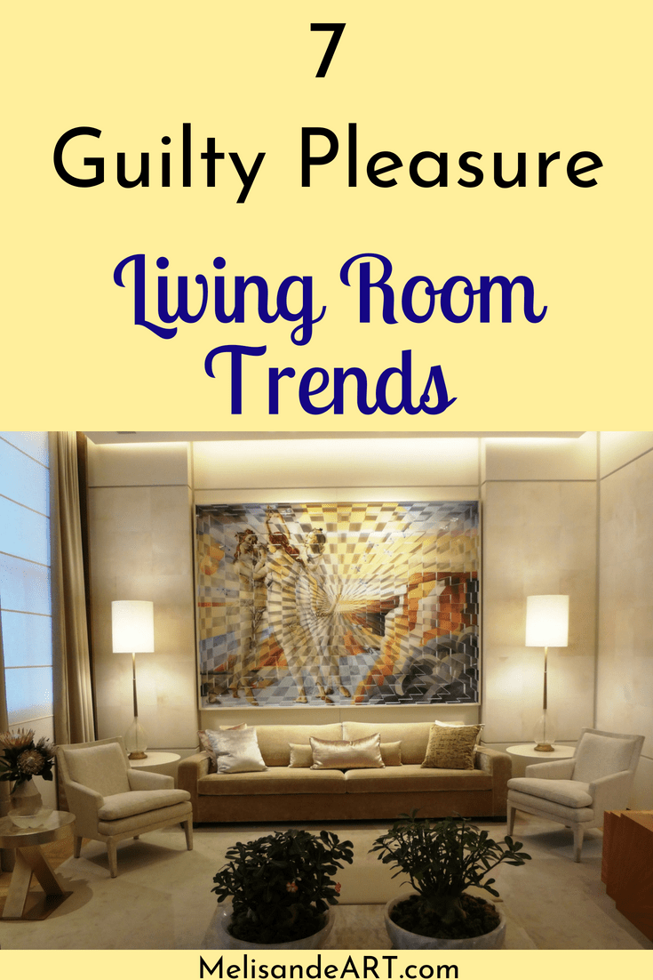 7 Guilty Pleasure Living Room Trends - MelisandeART