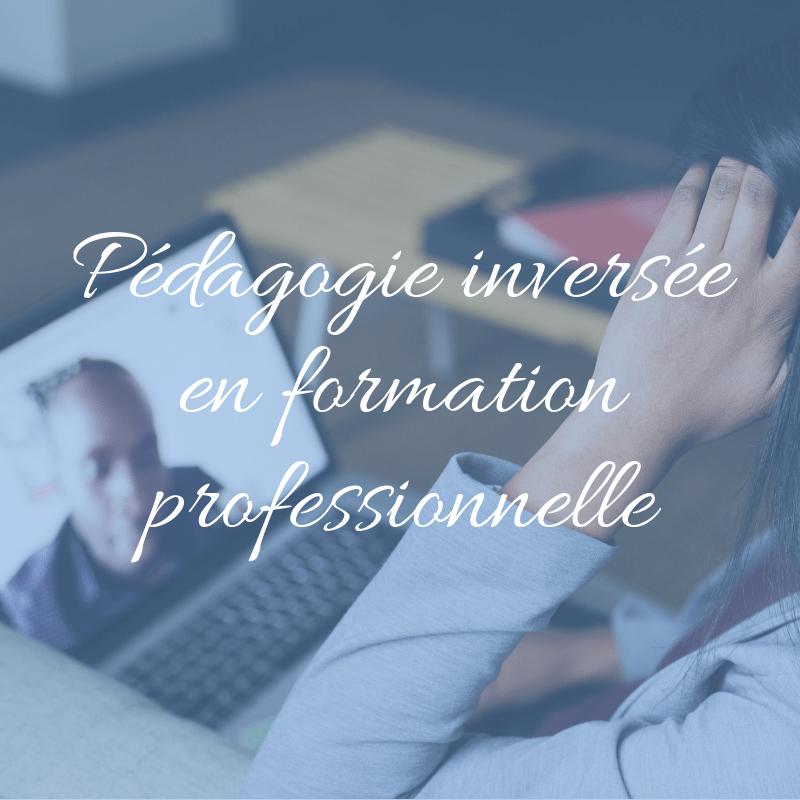 Pédagogie inversée en formation professionnelle