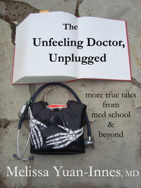 The Unfeeling Doctor, Unplugged: More True Tales From Med School and Beyond
