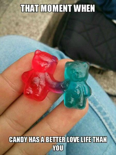 Gummy Bears Better Love Life Than Me