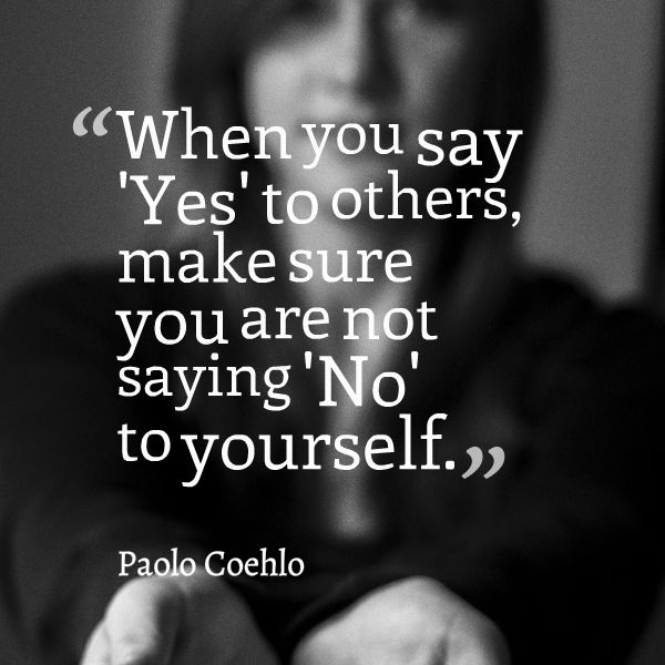 Make Sure You're Not Saying No To Yourself | Paolo Coehlo