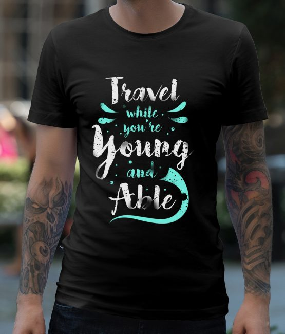 Travel While You Are Young And Able T-Shirt For Men