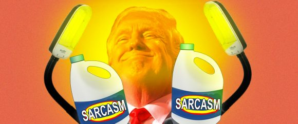 Of Course Trump Is a 'Fluent in Sarcasm' Guy