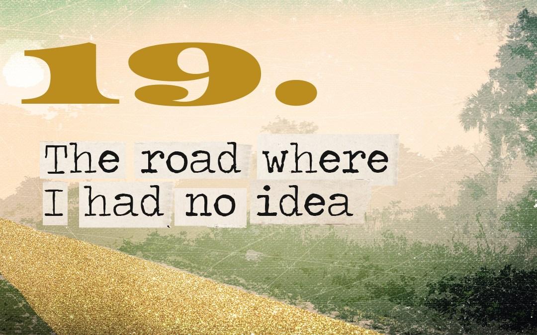 Soul Road #19 – The Road Where I Had No Idea