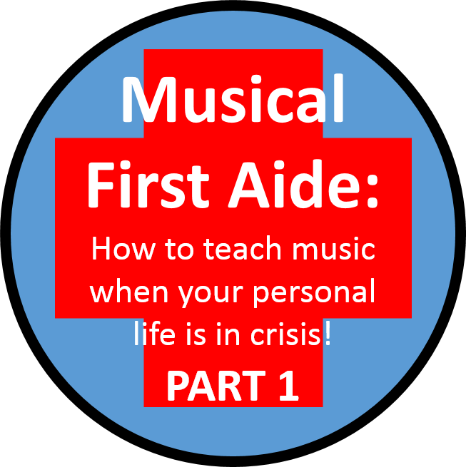 Musical First Aide – a practical guide to teaching music when your personal life is in crisis – Part 1- Planning and Preparation