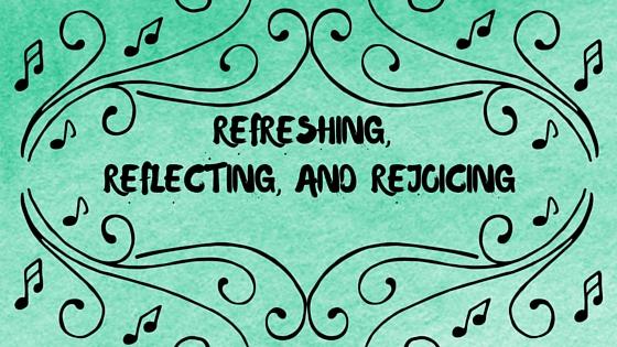Refreshing, Reflecting and Rejoicing!