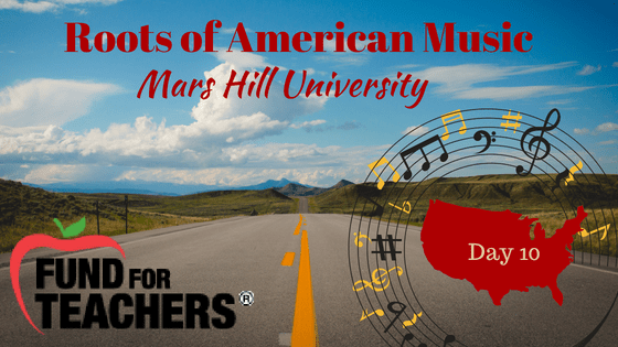 Roots of American Music – Mars Hill University – Day 10