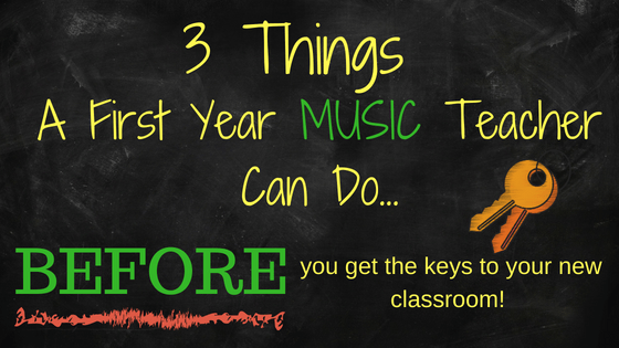 3 Things First Year Elementary Music Teachers Can Do BEFORE You Get the Keys to Your New Classroom!