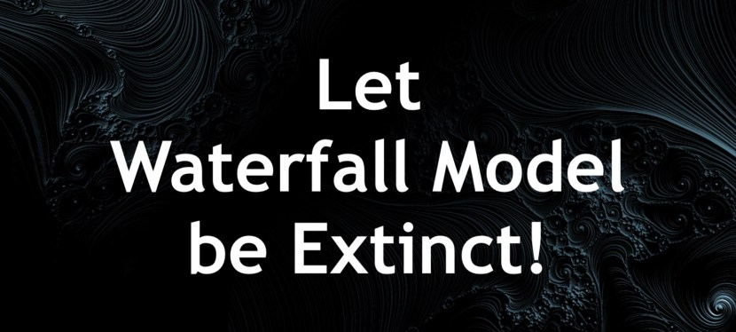 Let Waterfall Model be extinct