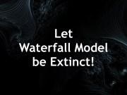 Let Waterfall Model be extinct