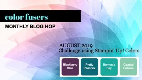 Color Fusers Blog Hop August 2019:  Coastal Cabana, Bermuda Bay, Pretty Peacock, Blackberry Bliss