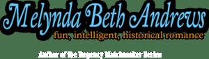 Melynda Beth Andrews--Fun, intelligent, historical romance, Author of the Regency Matchmaker Series