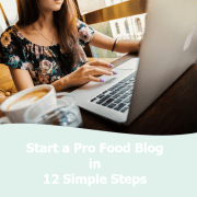 Start a Pro Food Blog in 12 Simple Steps